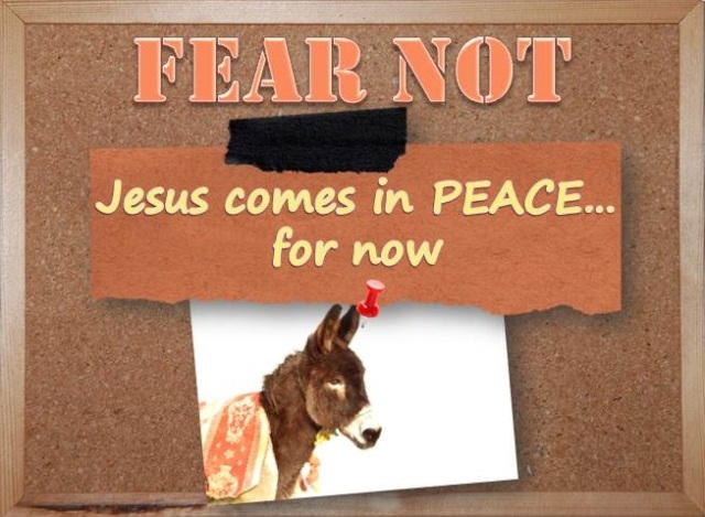 Jesus comes in peace... for now