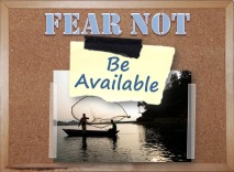 FEAR NOT: Be Available
